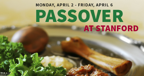 Passover at Stanford is Monday, April 2 - Friday, April 6