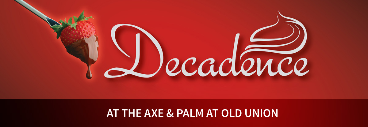 Decadence at the Axe and Palm at Old Union