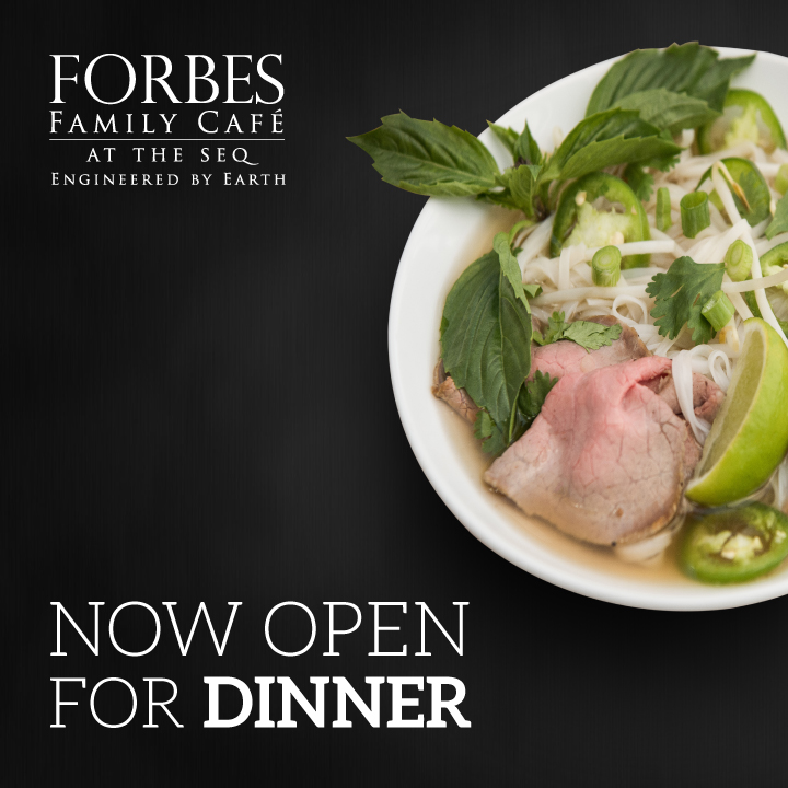 Forbes Family Cafe, at the SEQ - Now open for Dinner